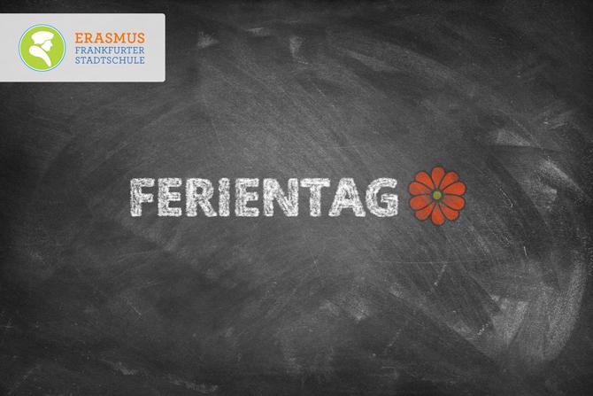 Termin: Ferientag ~ Erasmus Gymnasium Frankfurt ~ Trilinguale weiterführende Privatschule